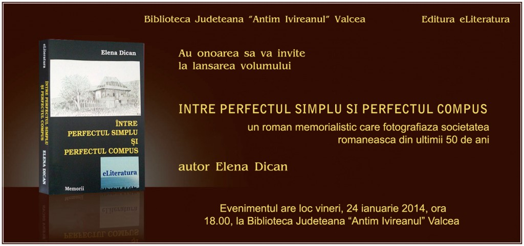 Invitaţie la lansarea cărţii Între perfectul simplu şi perfectul compus - roman memorialistic de Elena Dican